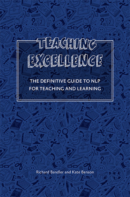 Teaching Excellence: the definite NLP guide to teaching and learning